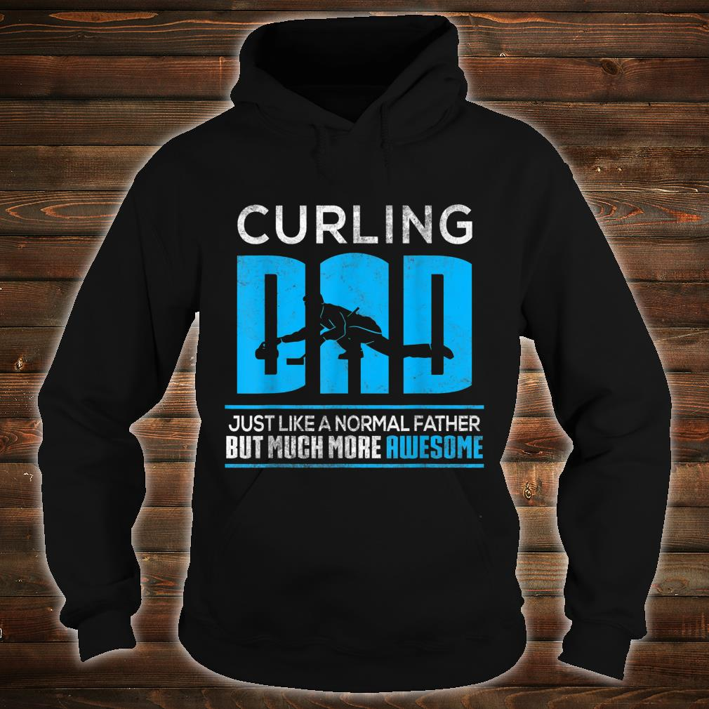 Curling Dad Just Like A Nomal Father But Much More Awesome Shirt hoodie