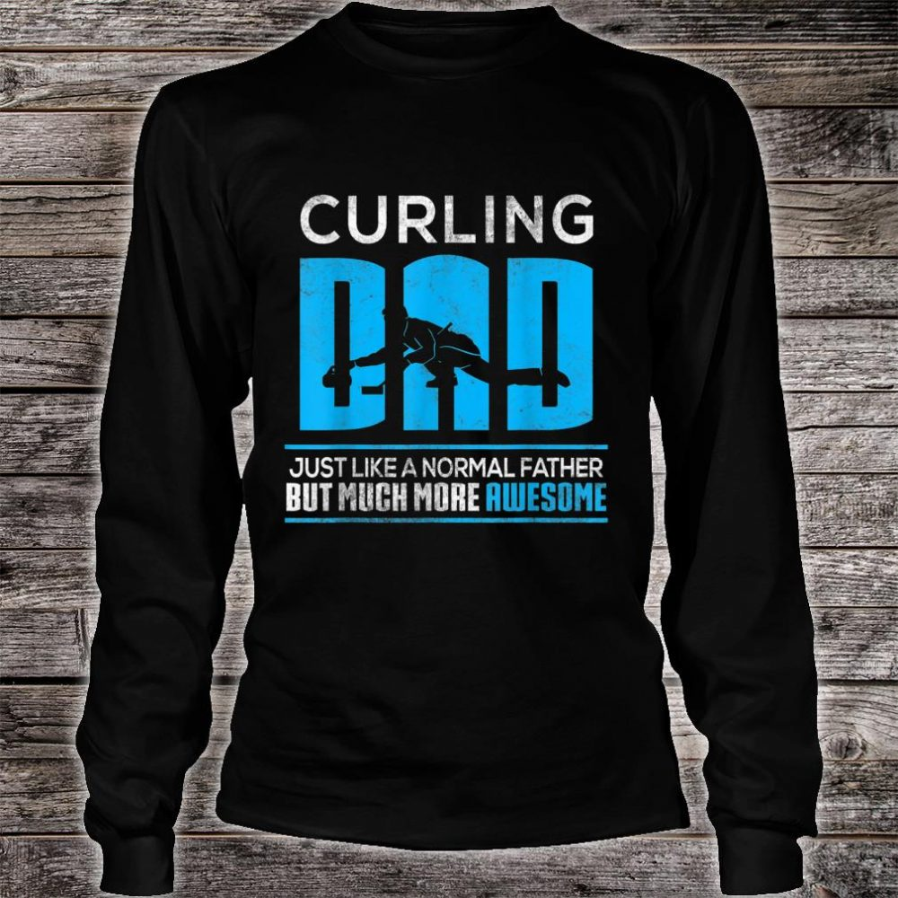 Curling Dad Just Like A Nomal Father But Much More Awesome Shirt long sleeved
