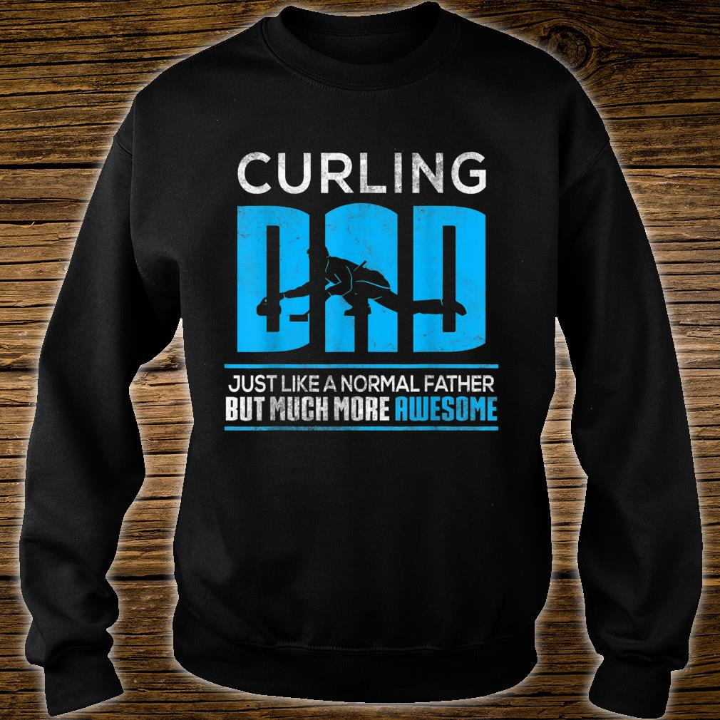 Curling Dad Just Like A Nomal Father But Much More Awesome Shirt sweater
