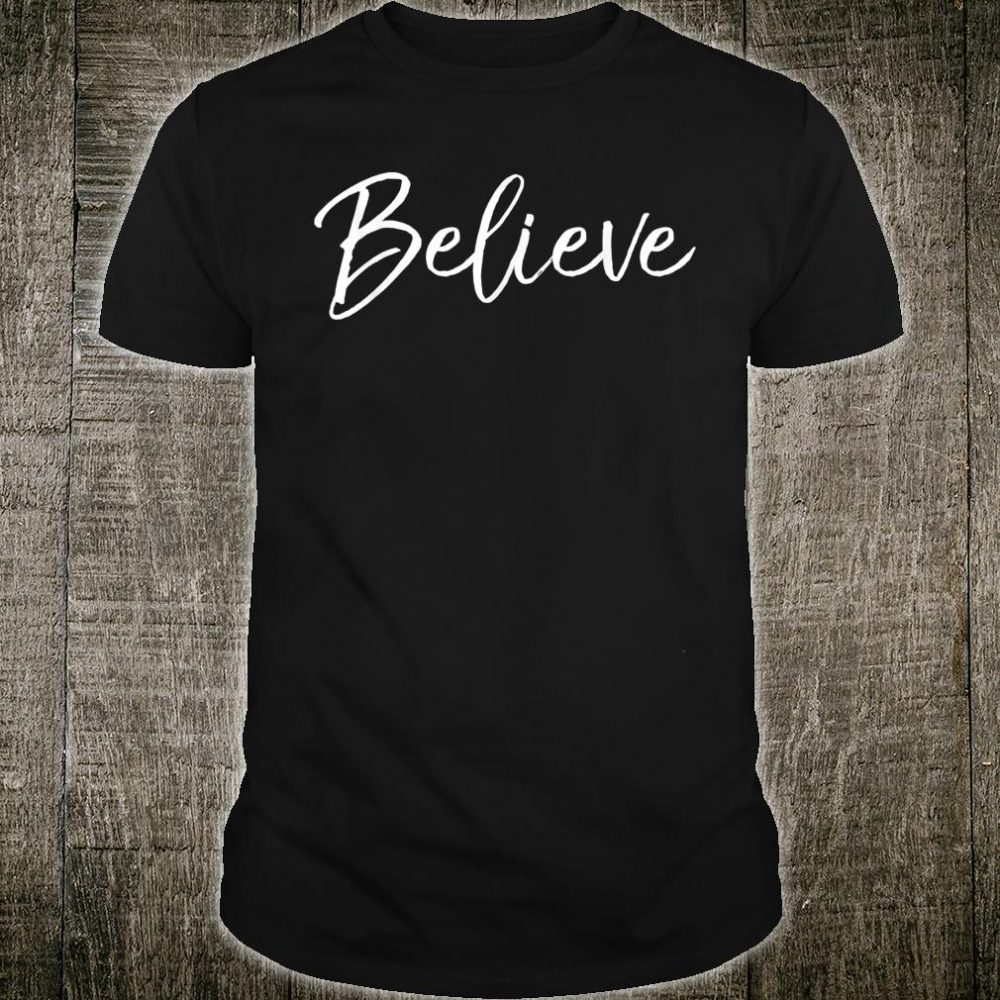 Cute Christmas Quote Faith Belief Believe Shirt