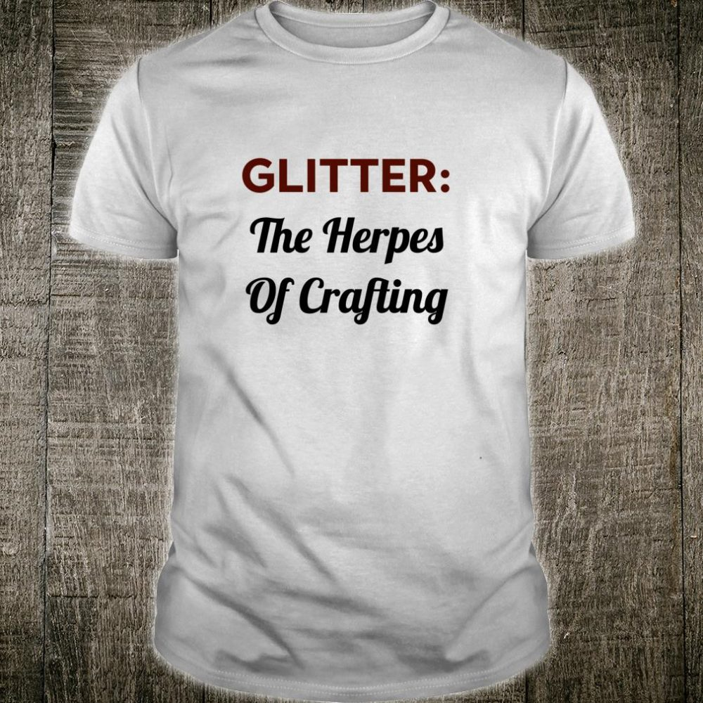 Funny For Artists Glitter The Herpes Of Crafting Shirt