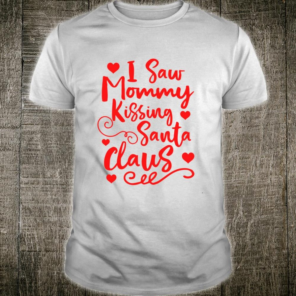 Funny I Saw Mommy Kissing Santa Claus Cool for Shirt