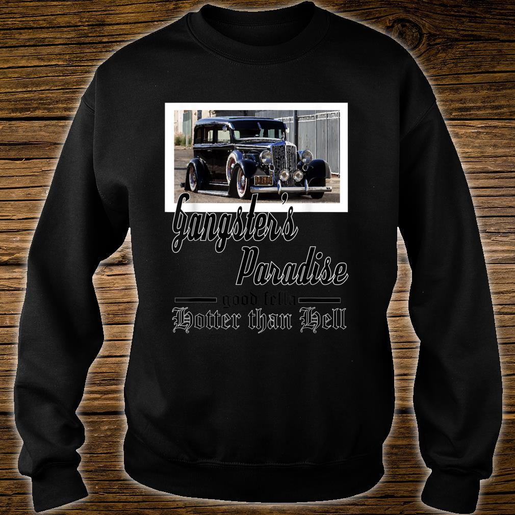 Gangsters Paradise Good Fellas Hotter Than Hell Shirt sweater