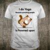 I Do Yoga Frowned Cat Kitten Kitty Pet Lover Yoga Meditation Shirt