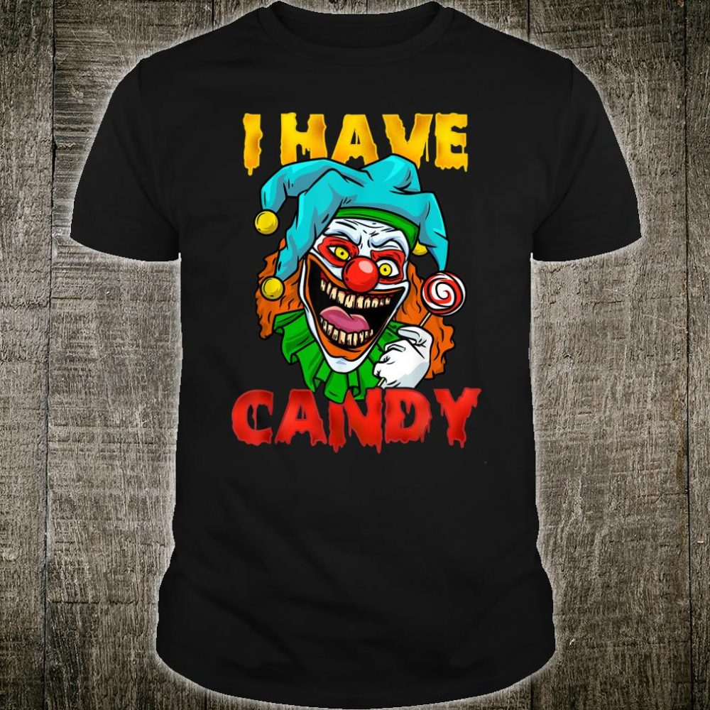 I Have Candy I Scary Halloween Clown Shirt