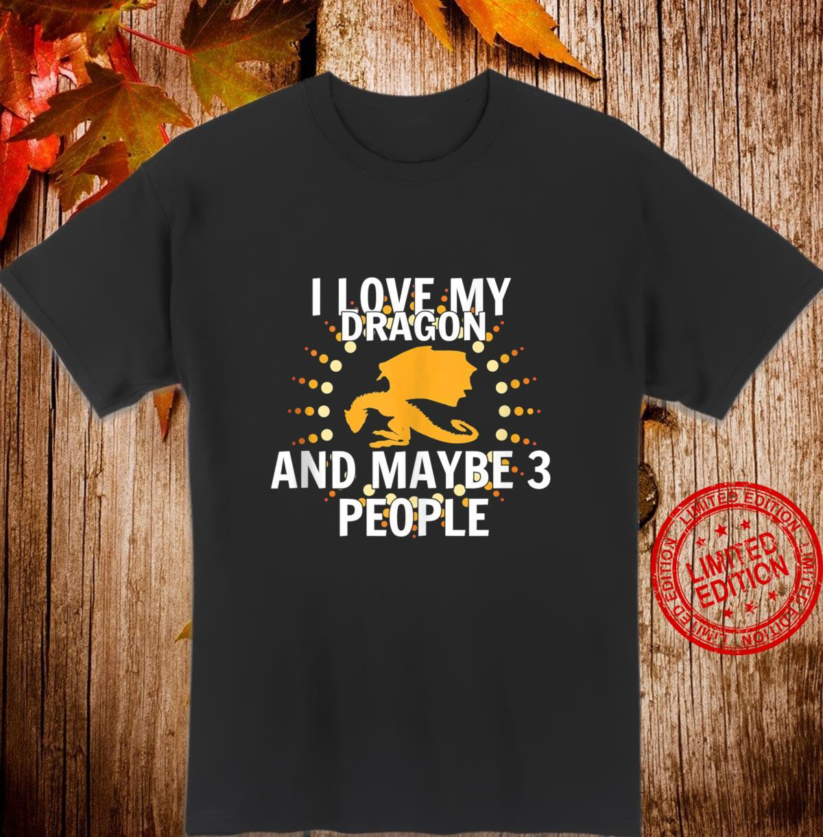 I Love My Dragon and Maybe 3 People Cute Shirt