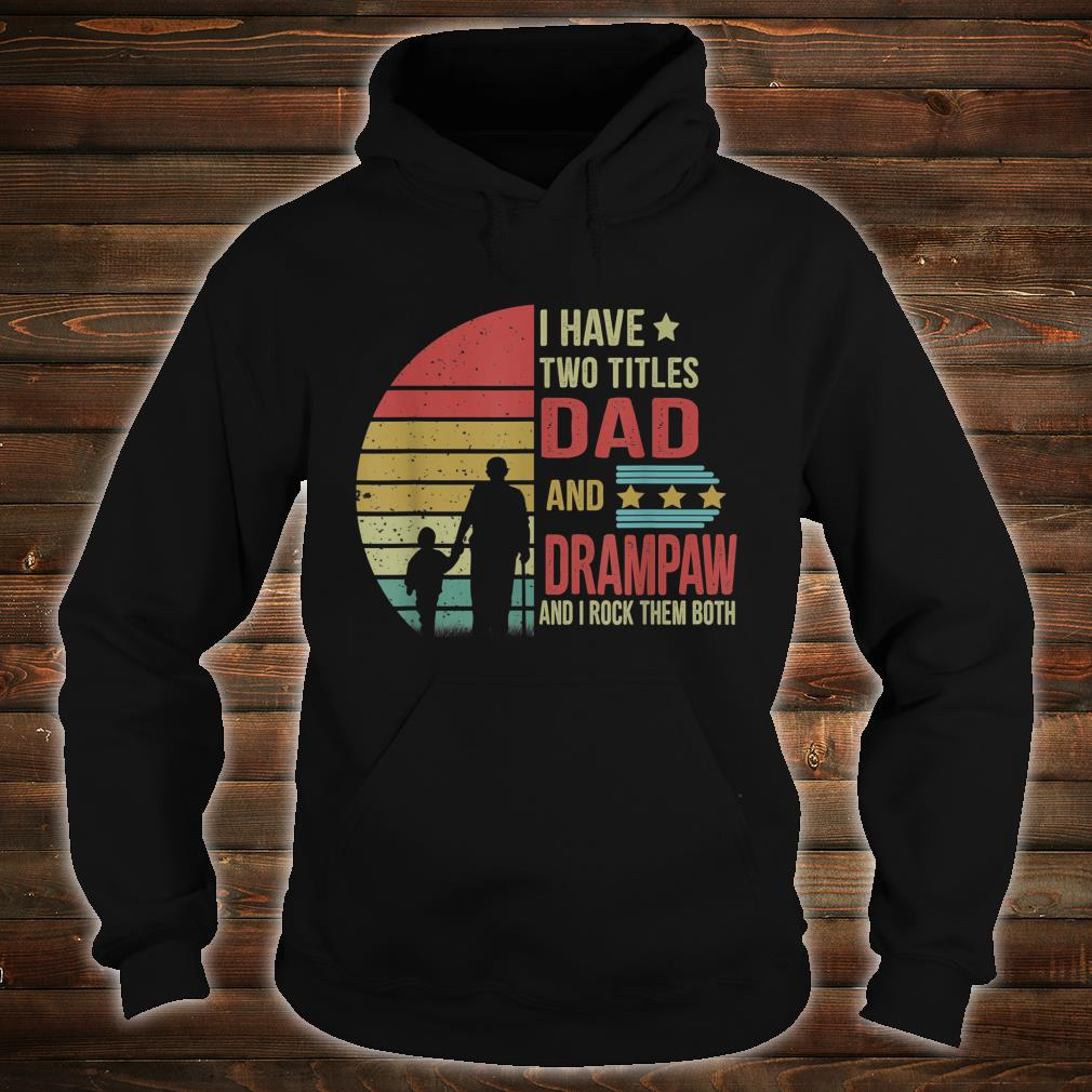 I have two title Dad and Drampaw and I rock them both shirt hoodie