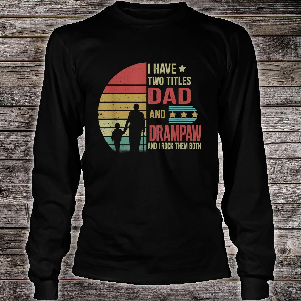 I have two title Dad and Drampaw and I rock them both shirt long sleeved