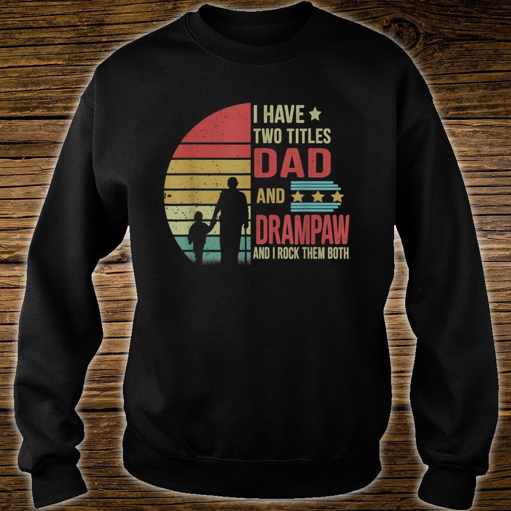 I have two title Dad and Drampaw and I rock them both shirt sweater