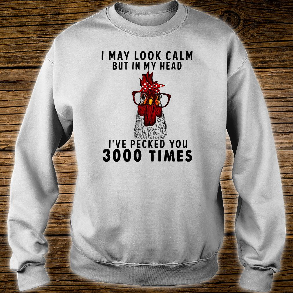 I may look calm but in my head i've pecked you 3000 times shirt sweater