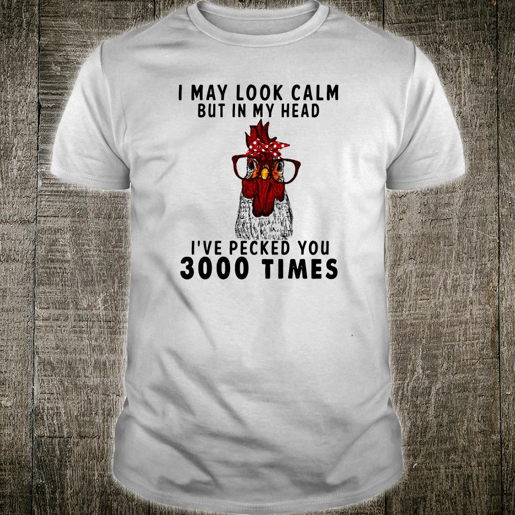 I may look calm but in my head i've pecked you 3000 times shirt