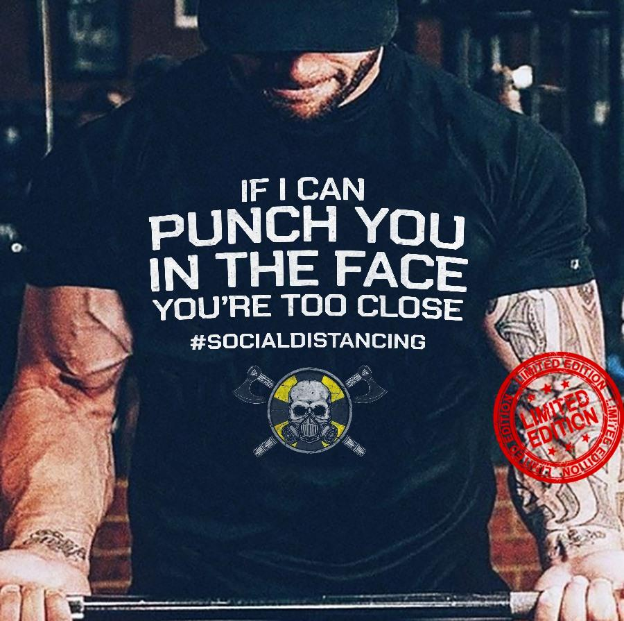 If I Can Punch You In The Face You're Too Close Shirt