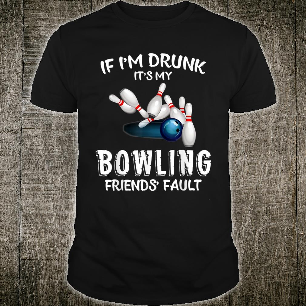 If I'm drunk It's My Bowling Friend's Fault Bowling Shirt