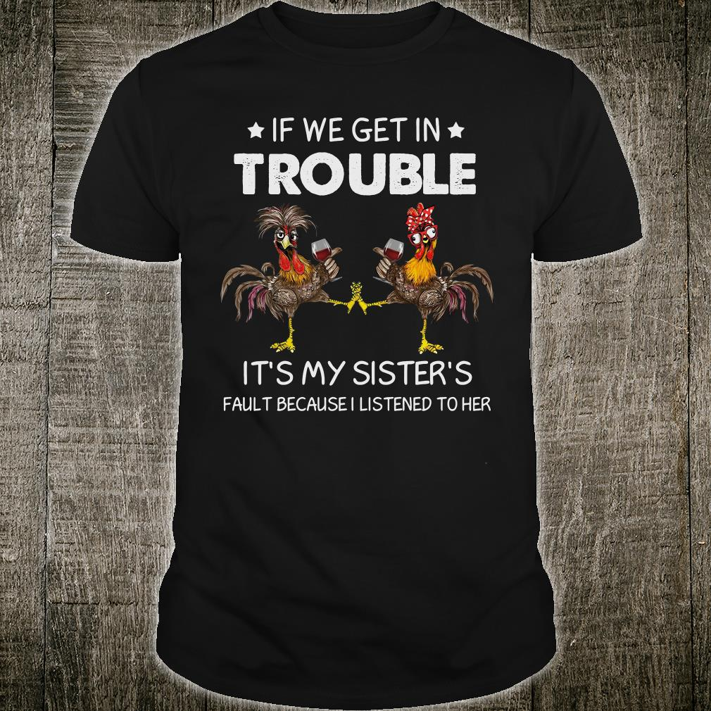 If we get in trouble it's my sister's fault because i listened to her shirt