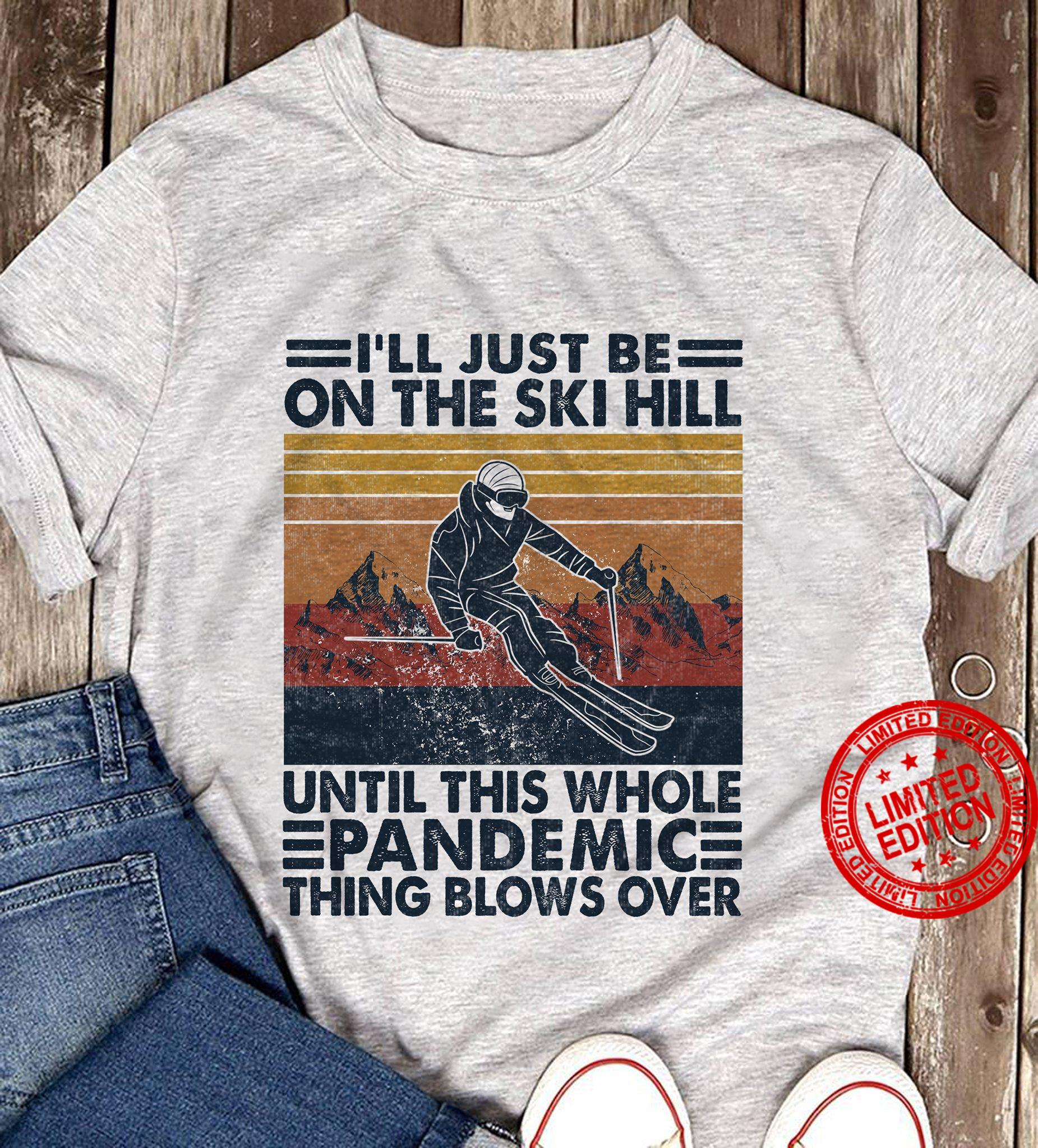 I'll Just Be On The Ski Hill Until This Whole Pandemic Shirt