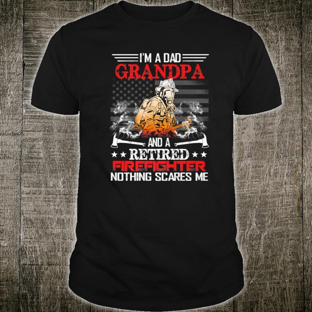 I'm a Dad Grandpa and Retired Firefighter Fathers day Shirt