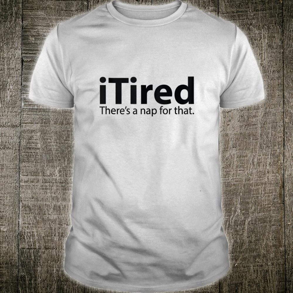 Itired Itired There's a Nap For That Shirt