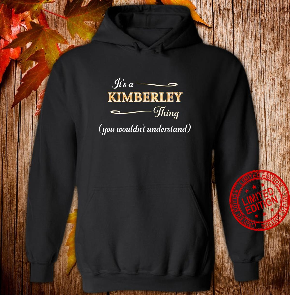 It's a KIMBERLEY Thing You Wouldn't Understand Name Shirt hoodie