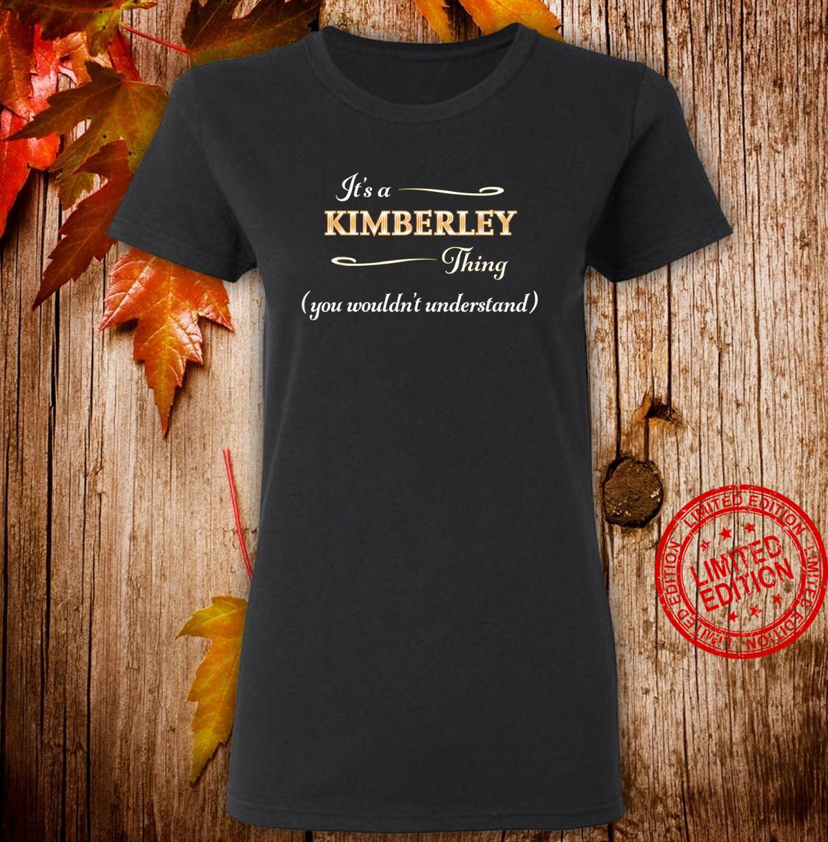 It's a KIMBERLEY Thing You Wouldn't Understand Name Shirt ladies tee