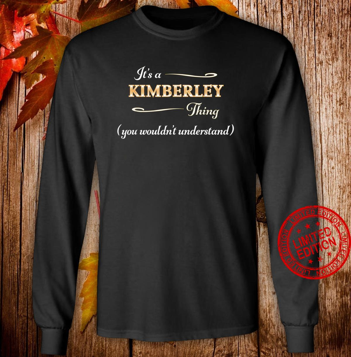 It's a KIMBERLEY Thing You Wouldn't Understand Name Shirt long sleeved