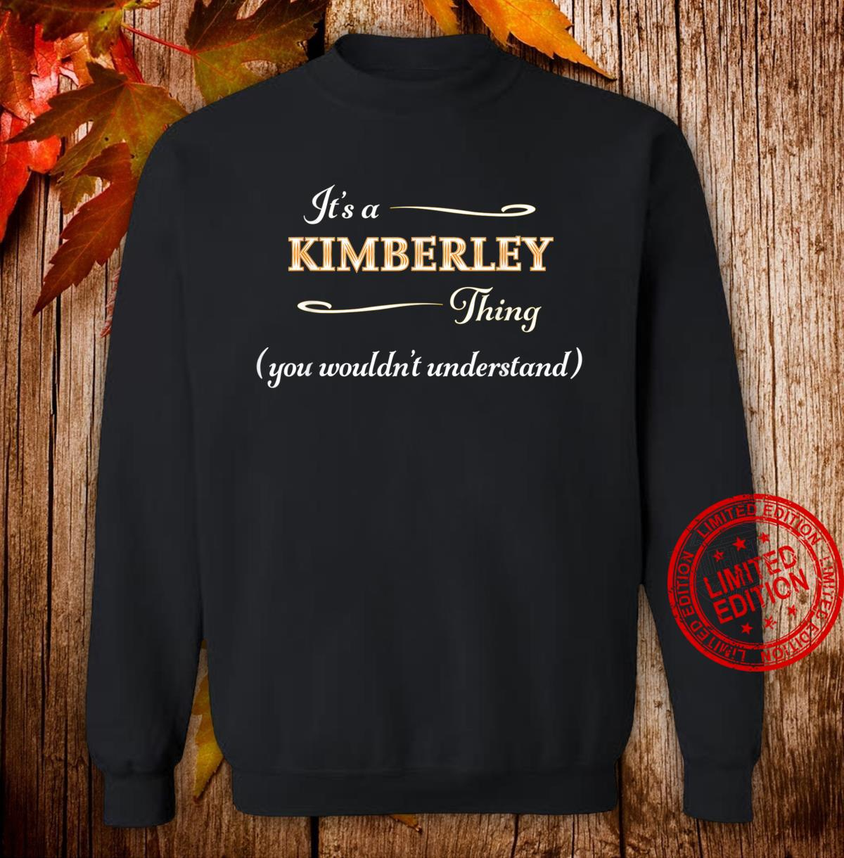 It's a KIMBERLEY Thing You Wouldn't Understand Name Shirt sweater