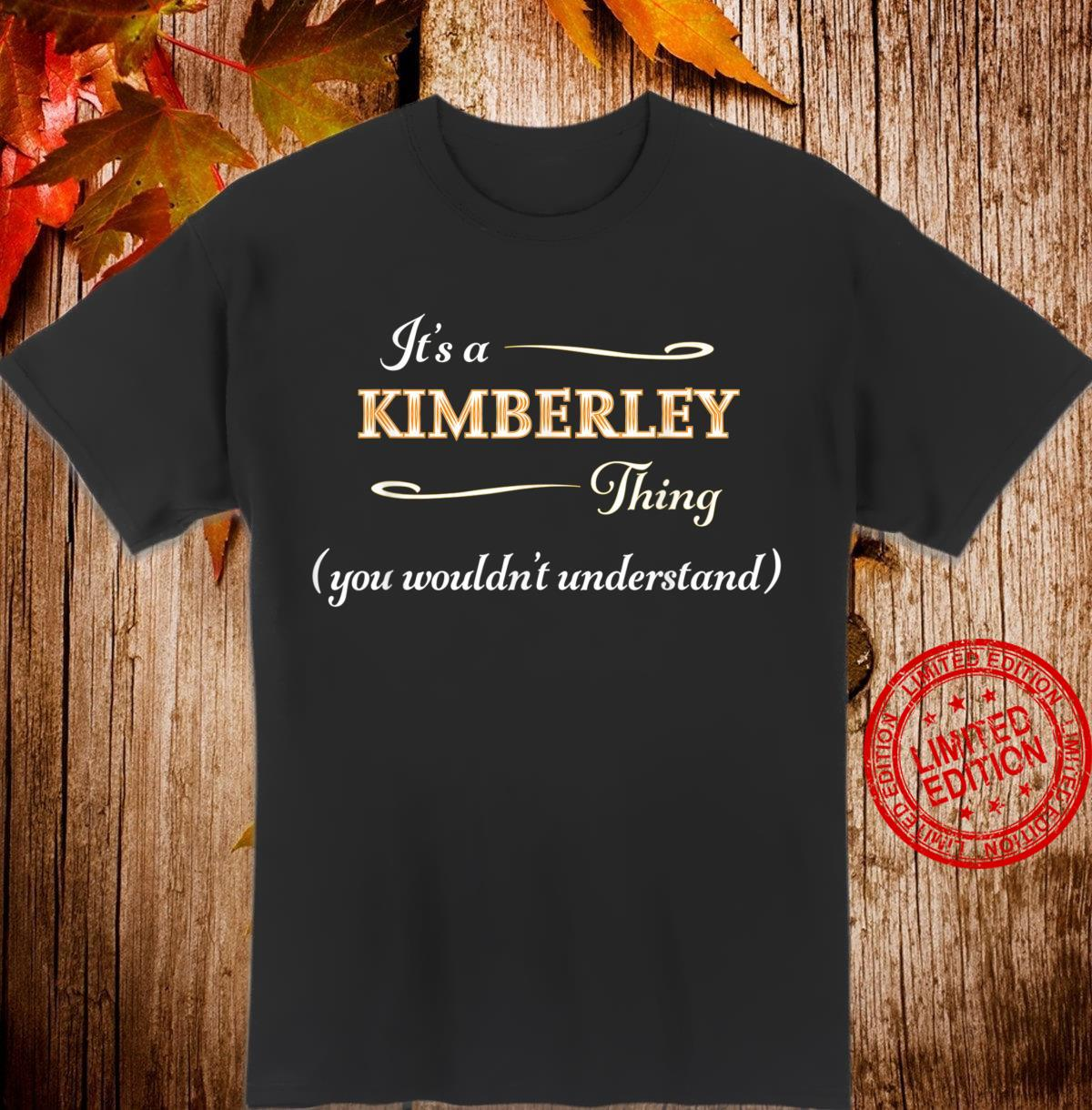 It's a KIMBERLEY Thing You Wouldn't Understand Name Shirt