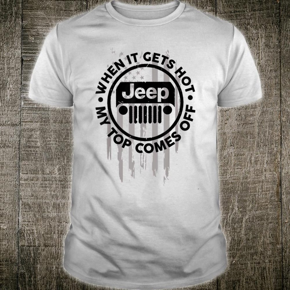 Jeeps Car Shirt When It Gets Hot My Top Comes Off Shirt