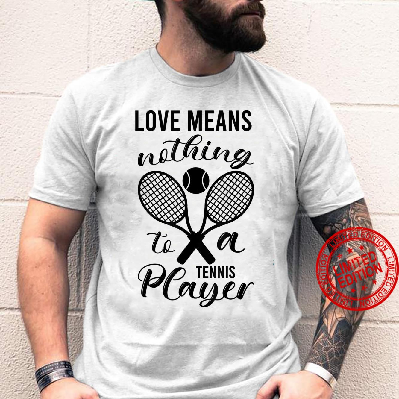 Love Means Nothing To A Tennis Player Meme Quote = Shirt
