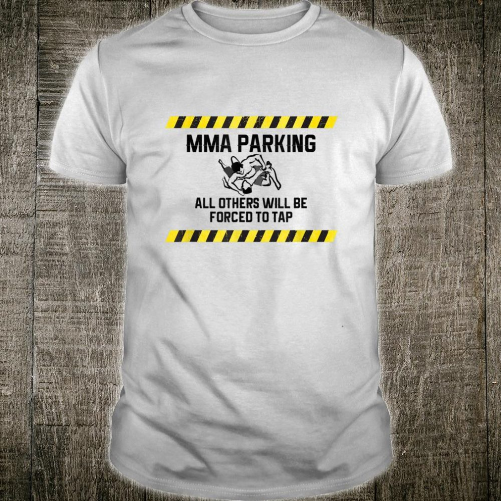 MMA Parking All Other Will Be Forced To Tap Shirt