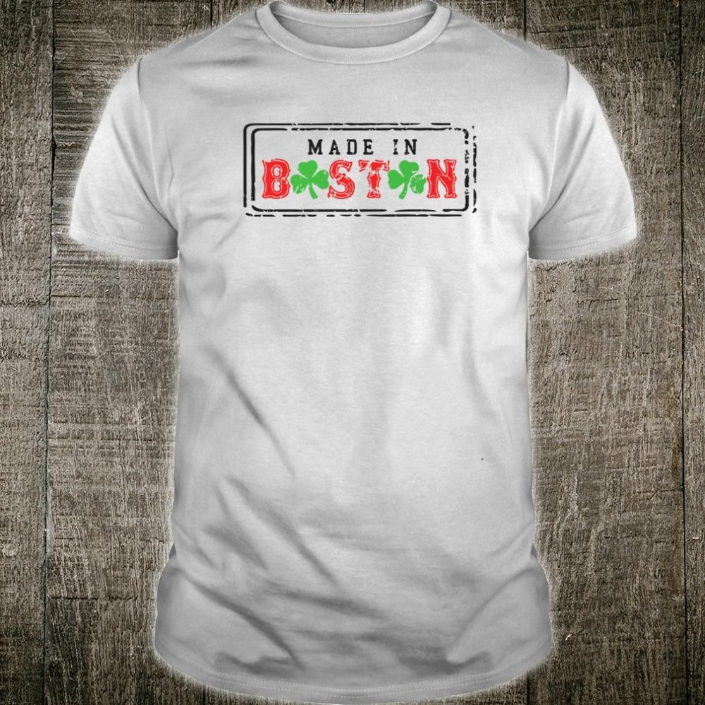 Made in Boston Southie Charlestown Dorchester Shirt