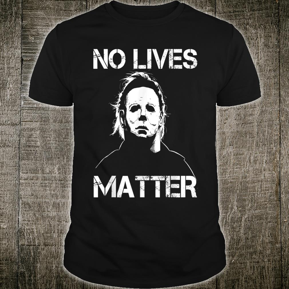 No Lives Matter Michae Shirt