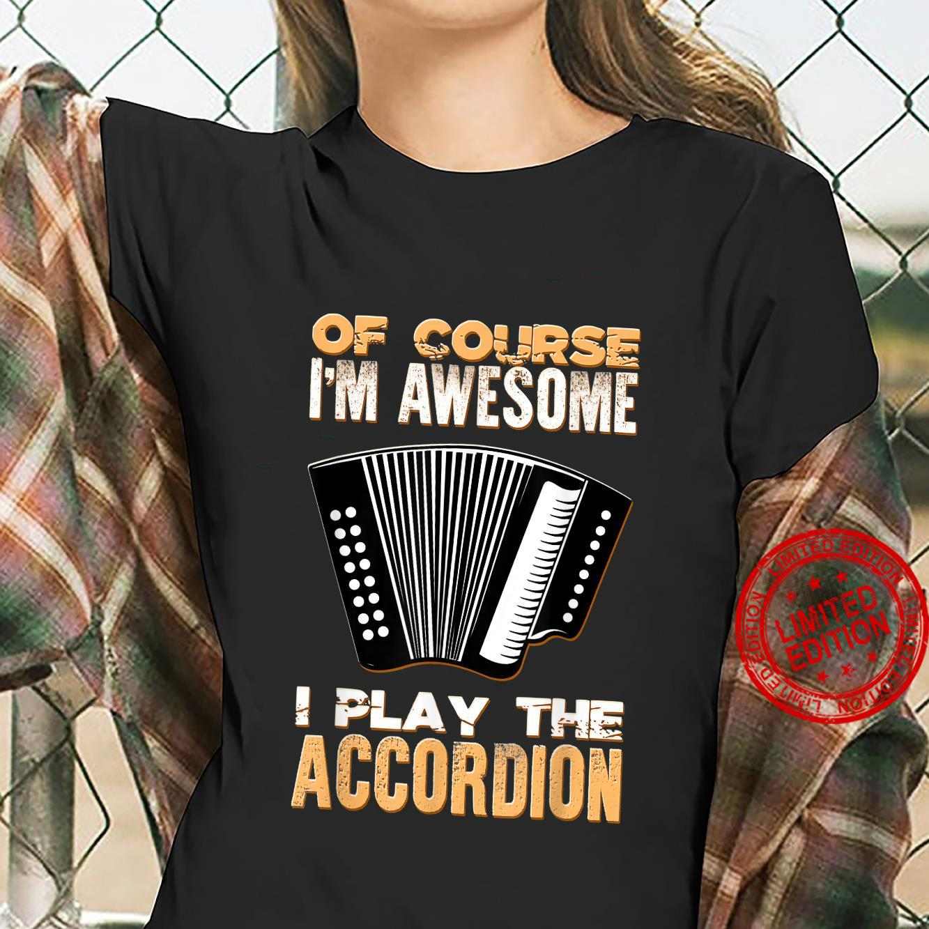 Of Course I'm Awesome Accordionist Music Accordion Musician Shirt ladies tee