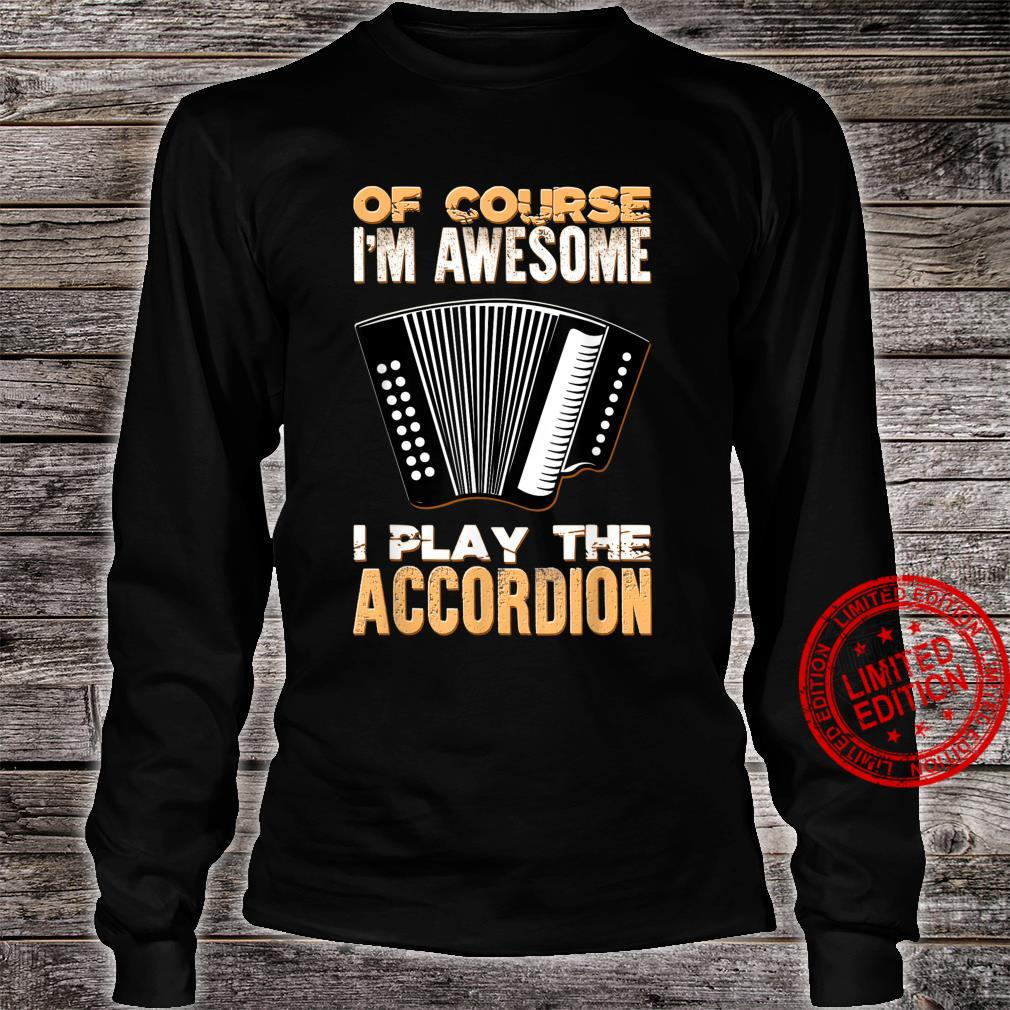 Of Course I'm Awesome Accordionist Music Accordion Musician Shirt long sleeved