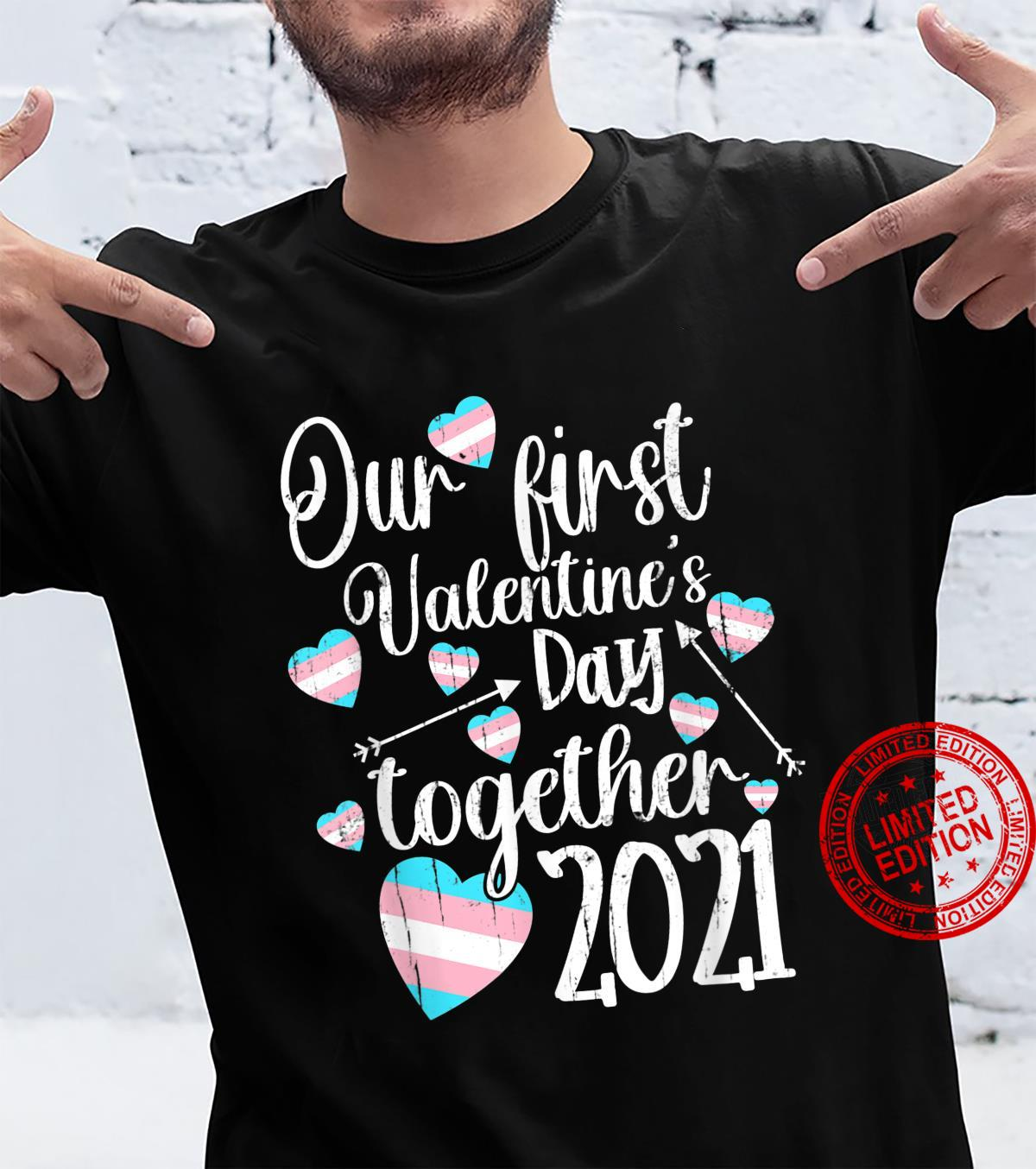 Our First Valentines Day Together 2021 Transgender LGBT Shirt