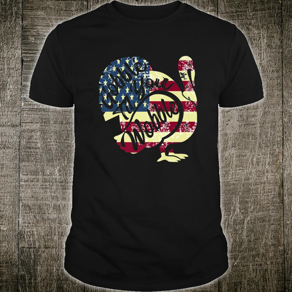 Patriotic Gobble Til You Wobble Thanksgiving & Turkey Day Shirt
