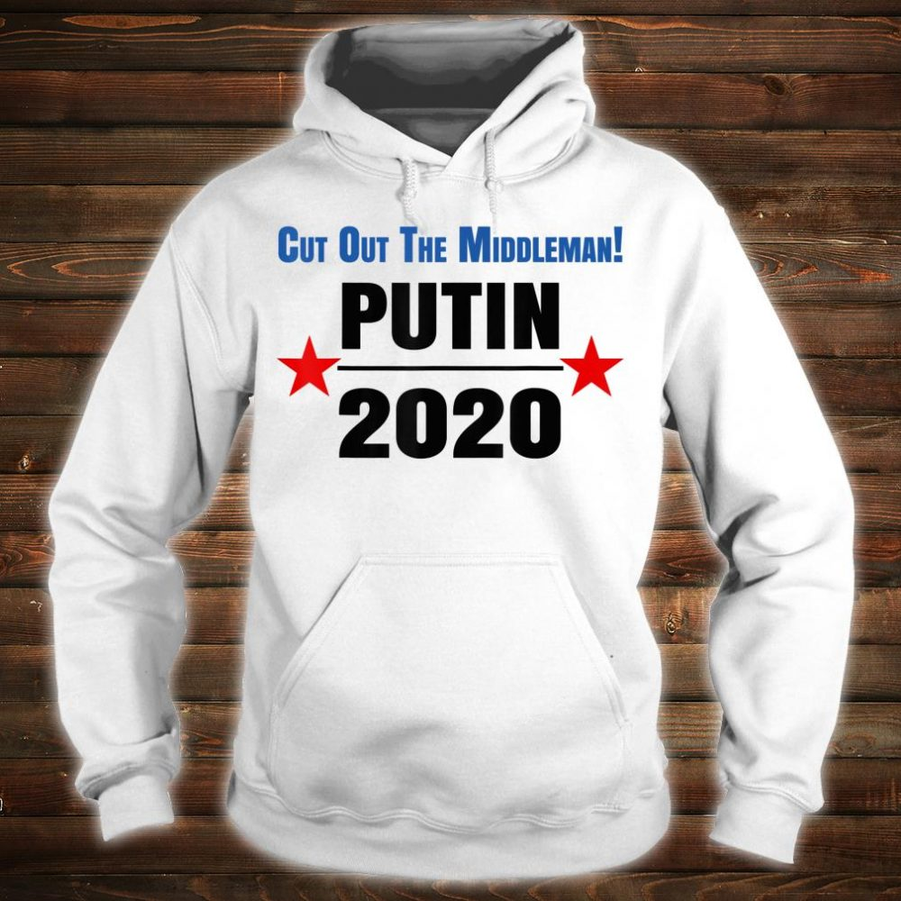 Putin 2020 Cut Out The Middle Man Shirt hoodie