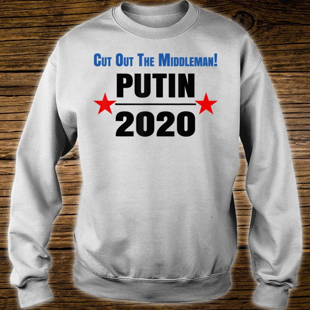 Putin 2020 Cut Out The Middle Man Shirt sweater