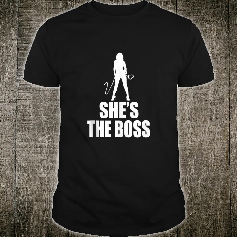 She's The Boss Submissive Kink Cuffs BDSM Sub Dom Shirt