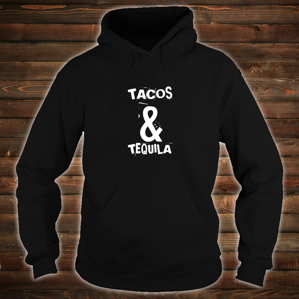 Tacos & Tequila Two Of The Best Things In Life Shirt hoodie