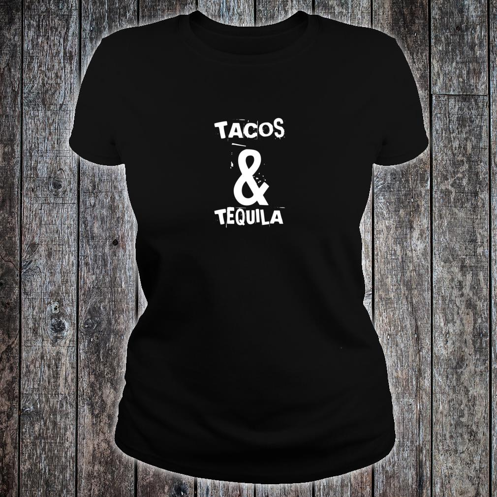 Tacos & Tequila Two Of The Best Things In Life Shirt ladies tee