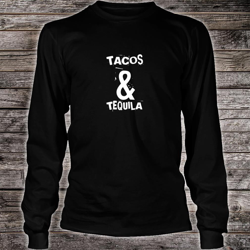 Tacos & Tequila Two Of The Best Things In Life Shirt long sleeved