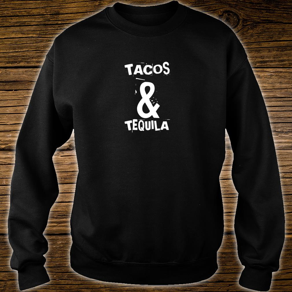 Tacos & Tequila Two Of The Best Things In Life Shirt sweater