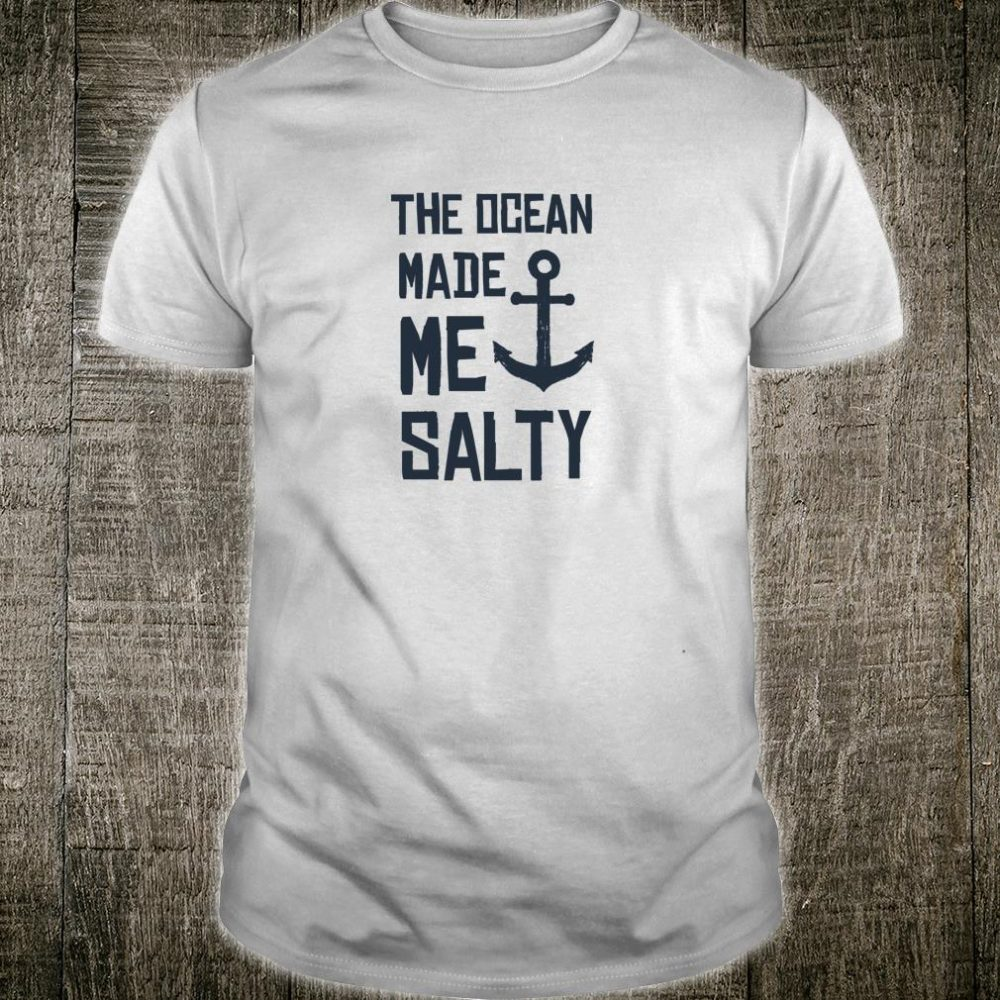 The Ocean Made Me Salty Slogan Anchor Quote Shirt