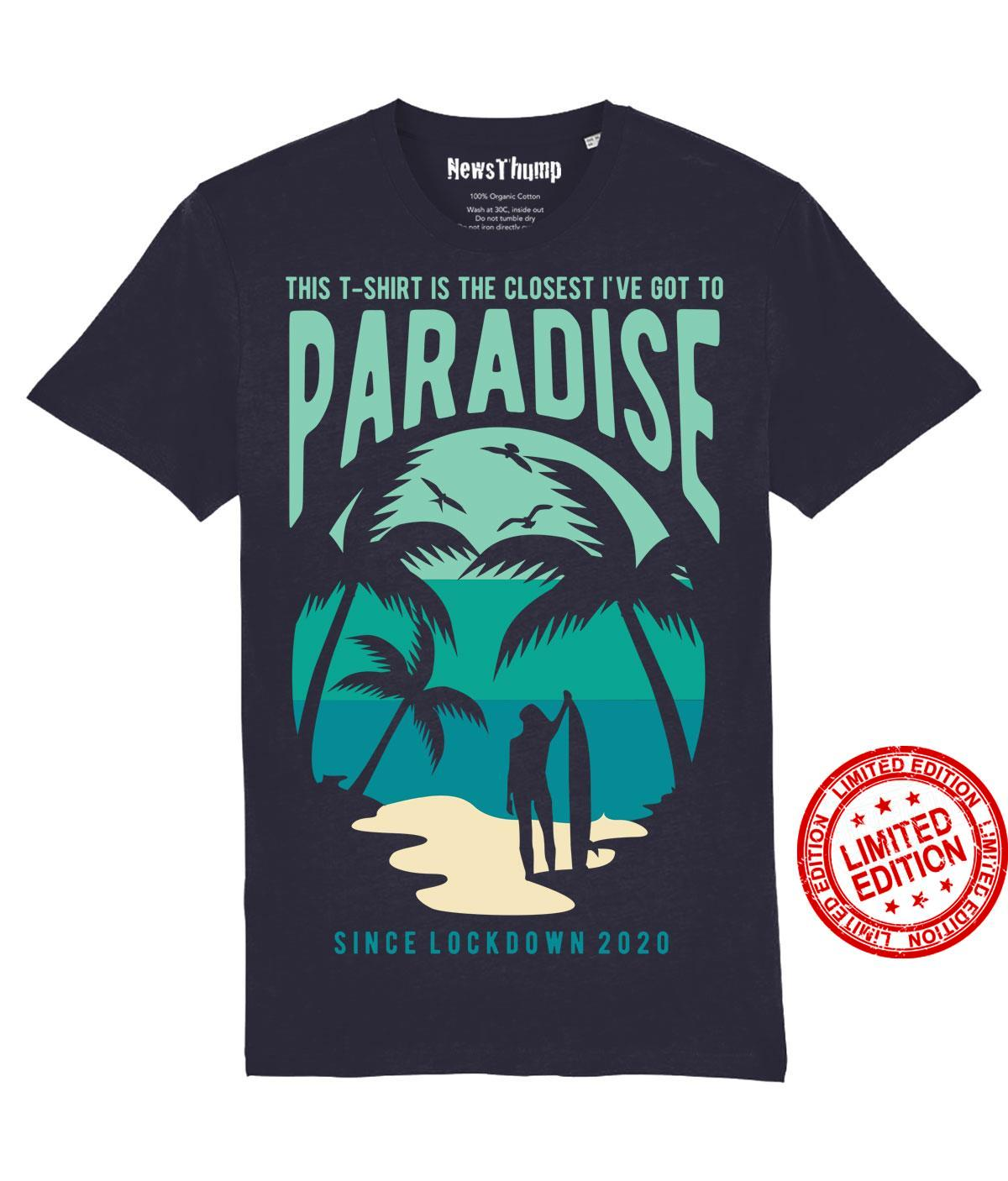 This T-Shirt Is The Closest I've Got To Paradise Shirt