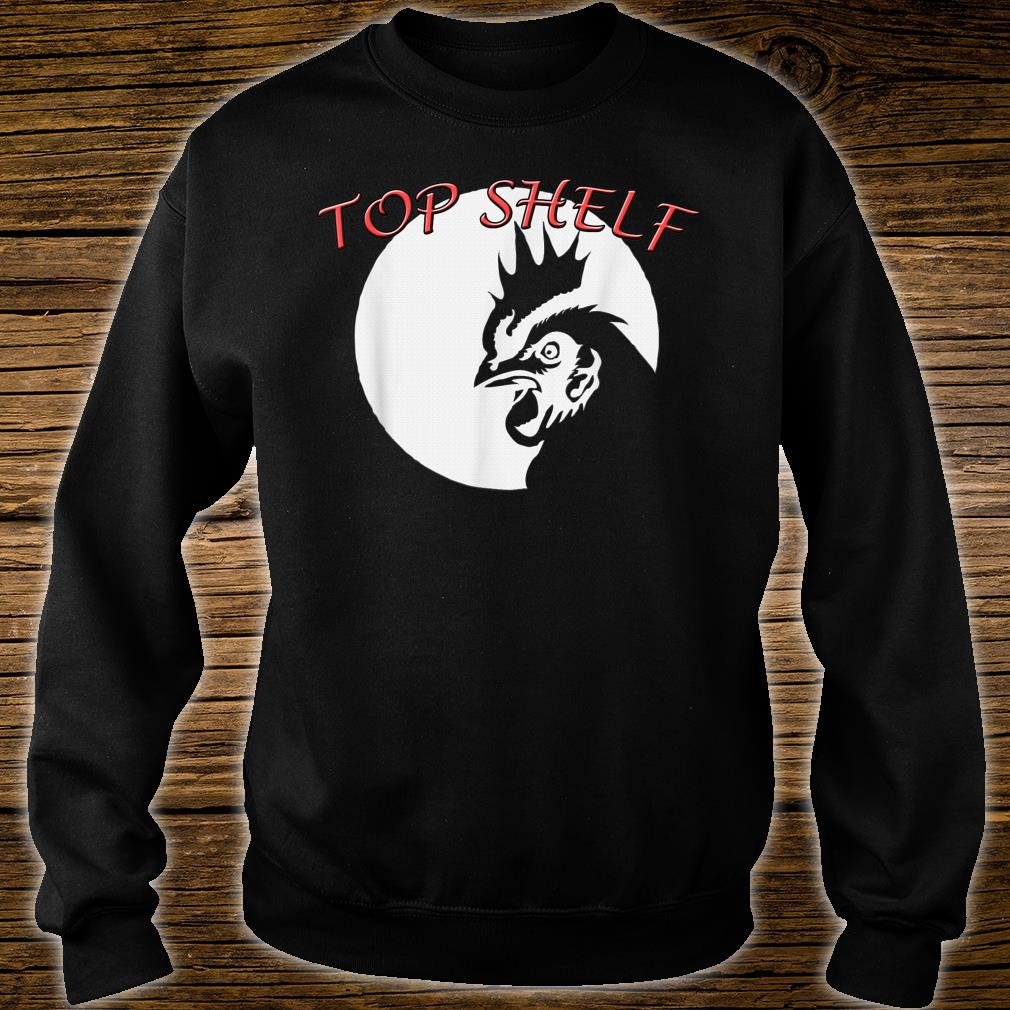 Top Shelf Cock 's Rooster Chicken Real Shirt sweater