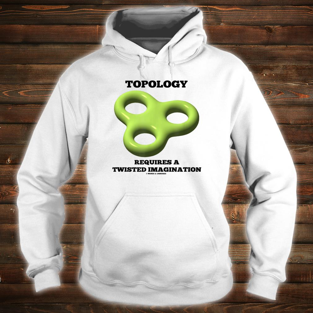 Topology Requires A Twisted Imagination Torus Toroid Humor Shirt hoodie