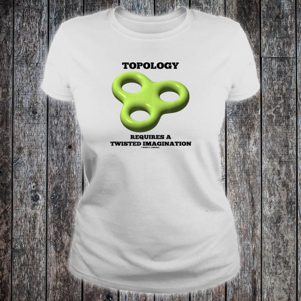 Topology Requires A Twisted Imagination Torus Toroid Humor Shirt ladies tee