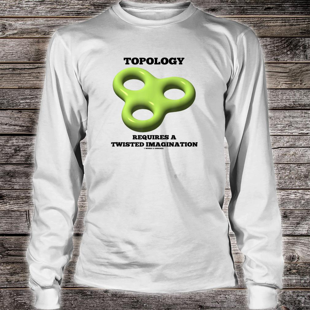 Topology Requires A Twisted Imagination Torus Toroid Humor Shirt long sleeved