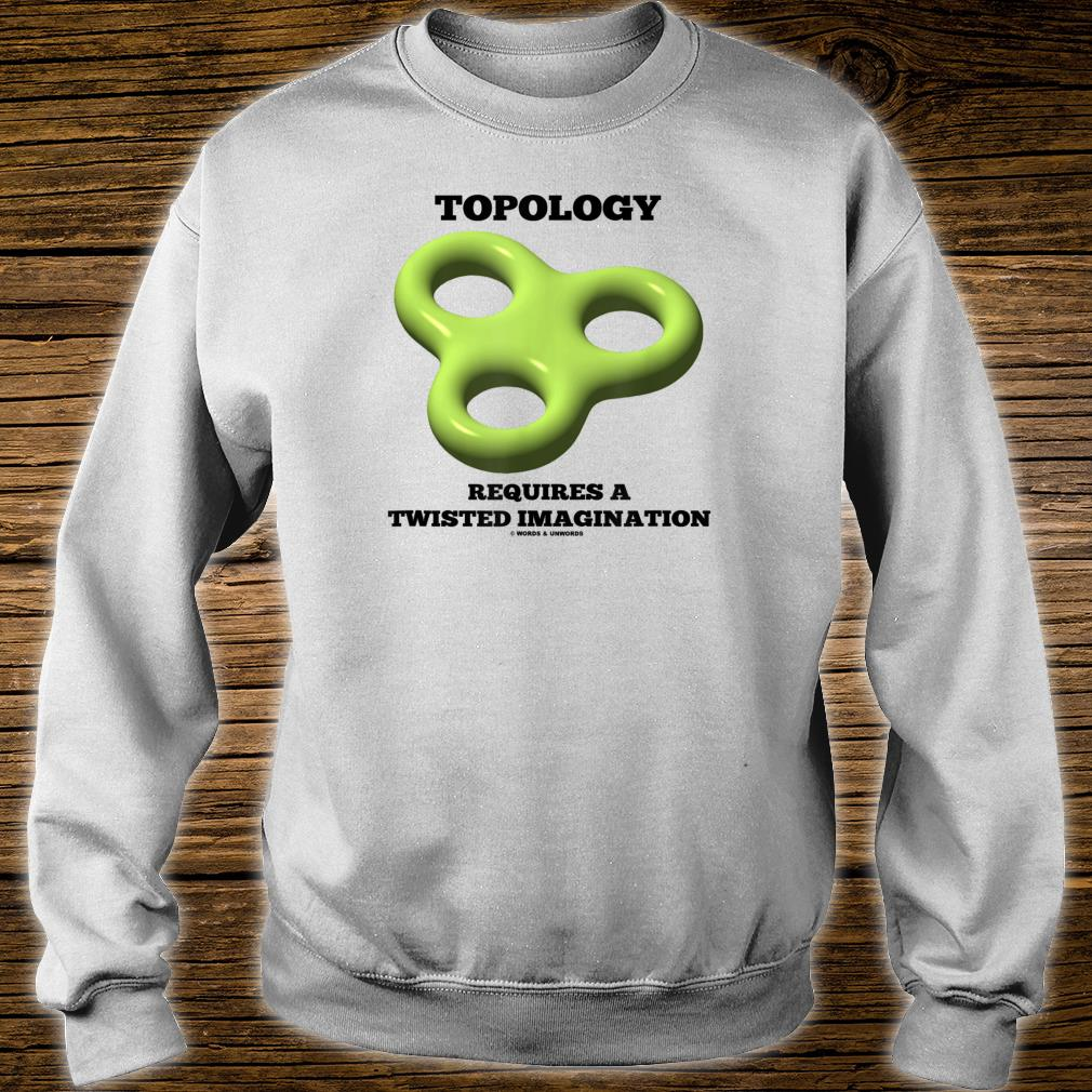 Topology Requires A Twisted Imagination Torus Toroid Humor Shirt sweater