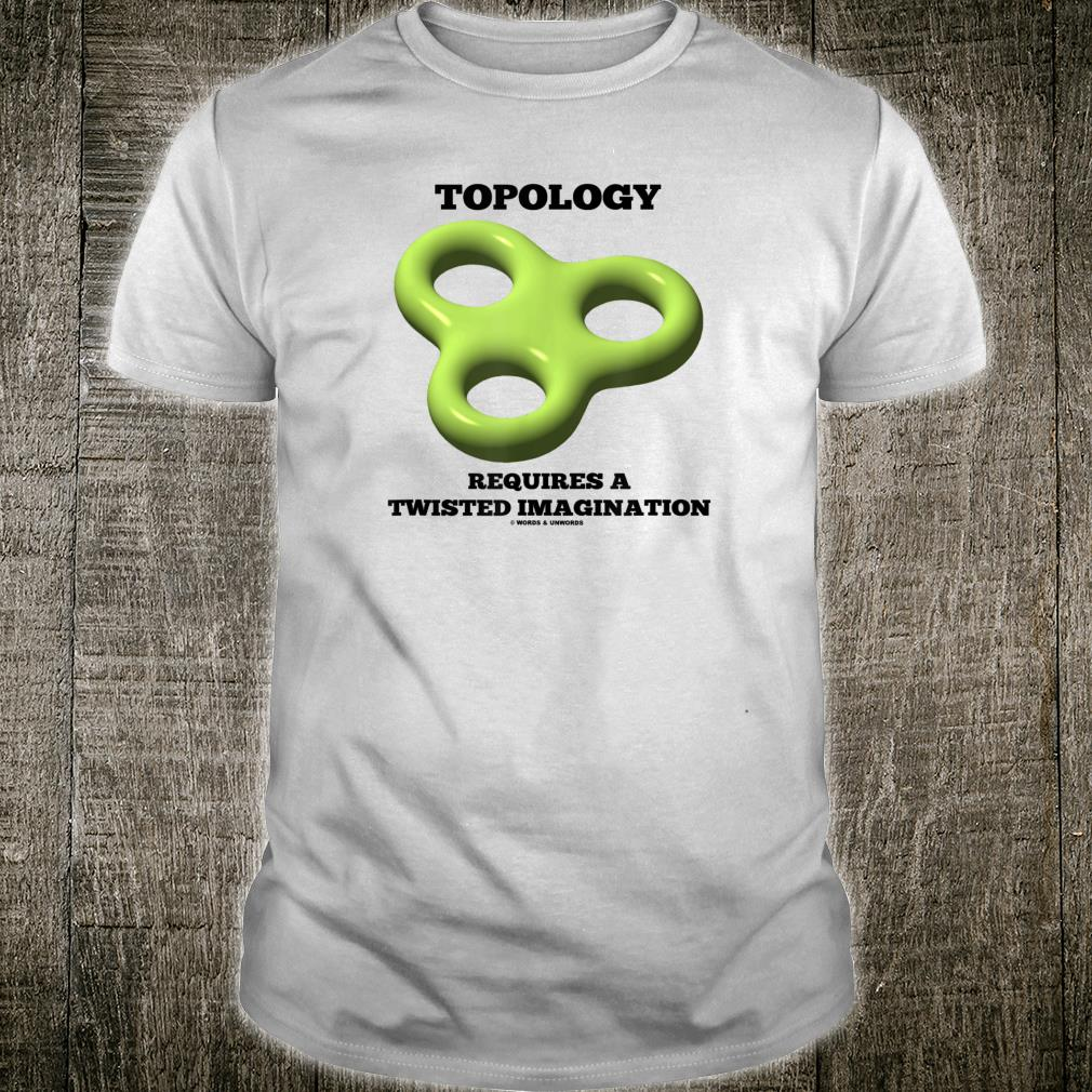 Topology Requires A Twisted Imagination Torus Toroid Humor Shirt